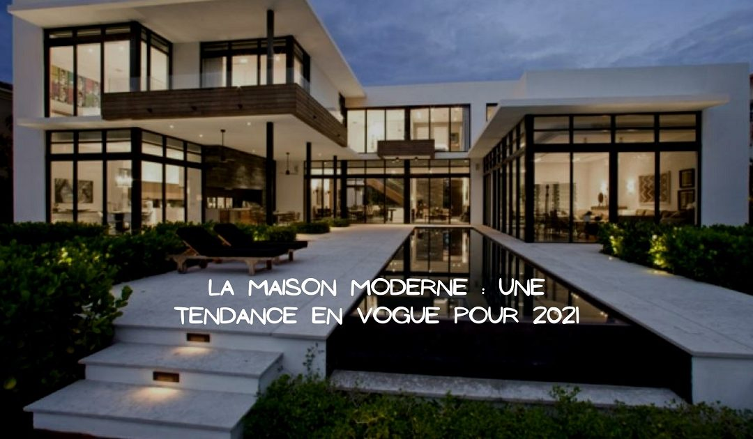 Opter pour la modernité pour votre projet de construction en 2021